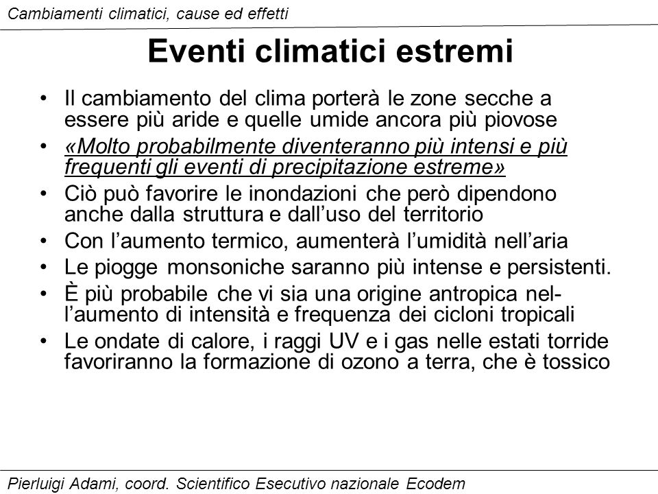 Eventi climatici estremi Il cambiamento del clima porterà le zone secche a essere più aride e quelle umide ancora più piovose «Molto probabilmente div