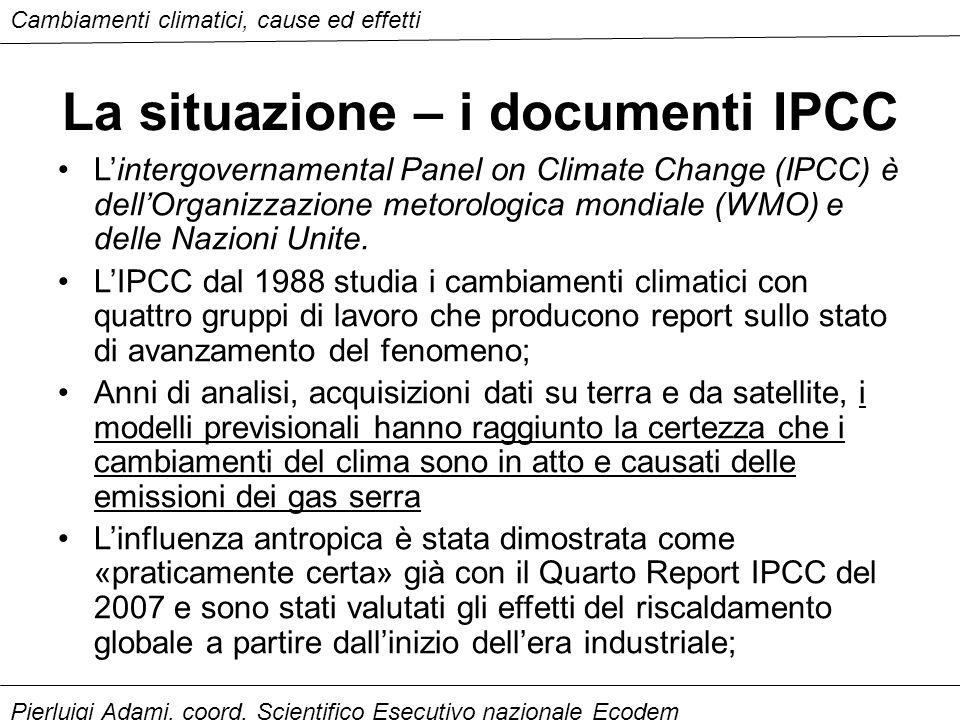 Cambiamenti climatici, cause ed effetti Pierluigi Adami, coord. Scientifico Esecutivo nazionale Ecodem La situazione – i documenti IPCC L'intergoverna
