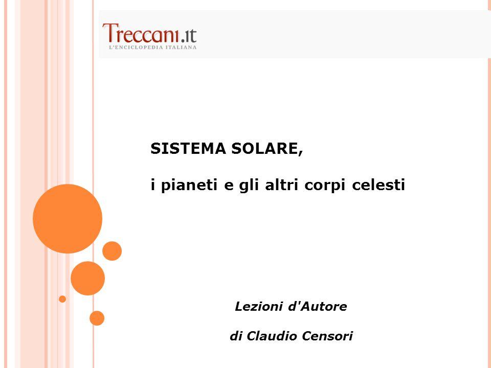 SISTEMA SOLARE, i pianeti e gli altri corpi celesti Lezioni d Autore di Claudio Censori