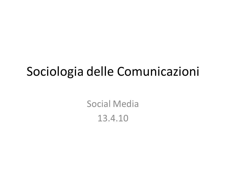 Sociologia delle Comunicazioni Social Media 13.4.10