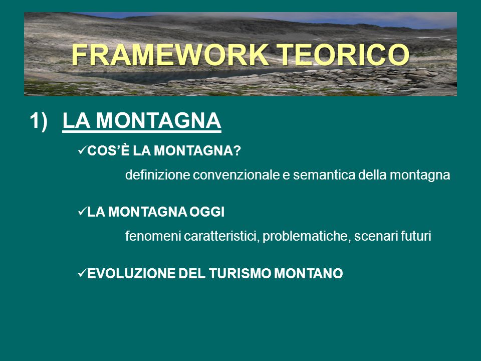 FRAMEWORK TEORICO 1) LA MONTAGNA COS'È LA MONTAGNA.