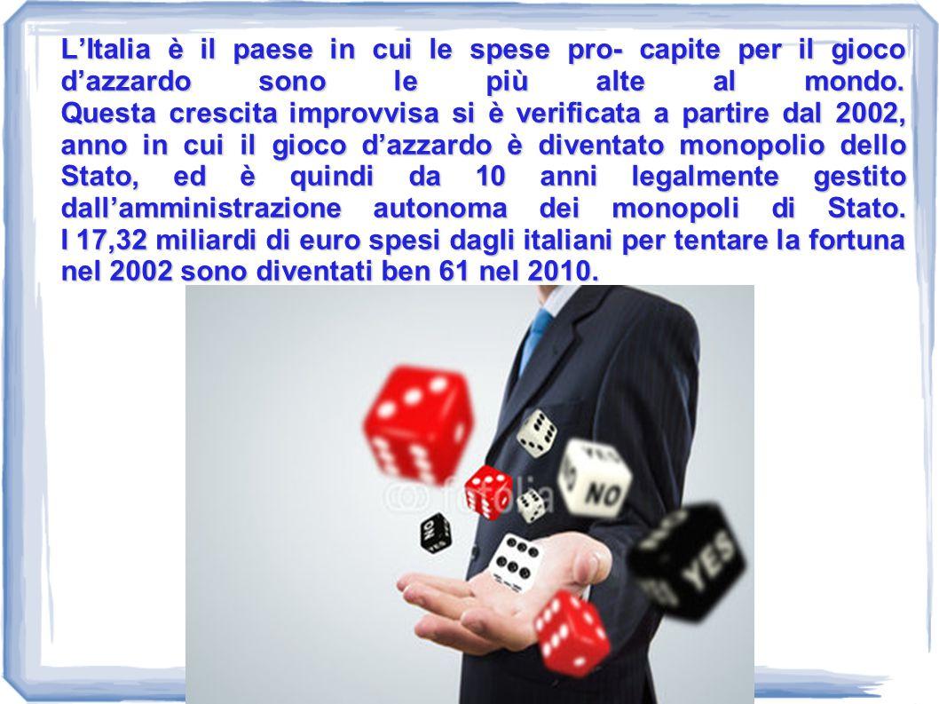 L'Italia è il paese in cui le spese pro- capite per il gioco d'azzardo sono le più alte al mondo. Questa crescita improvvisa si è verificata a partire