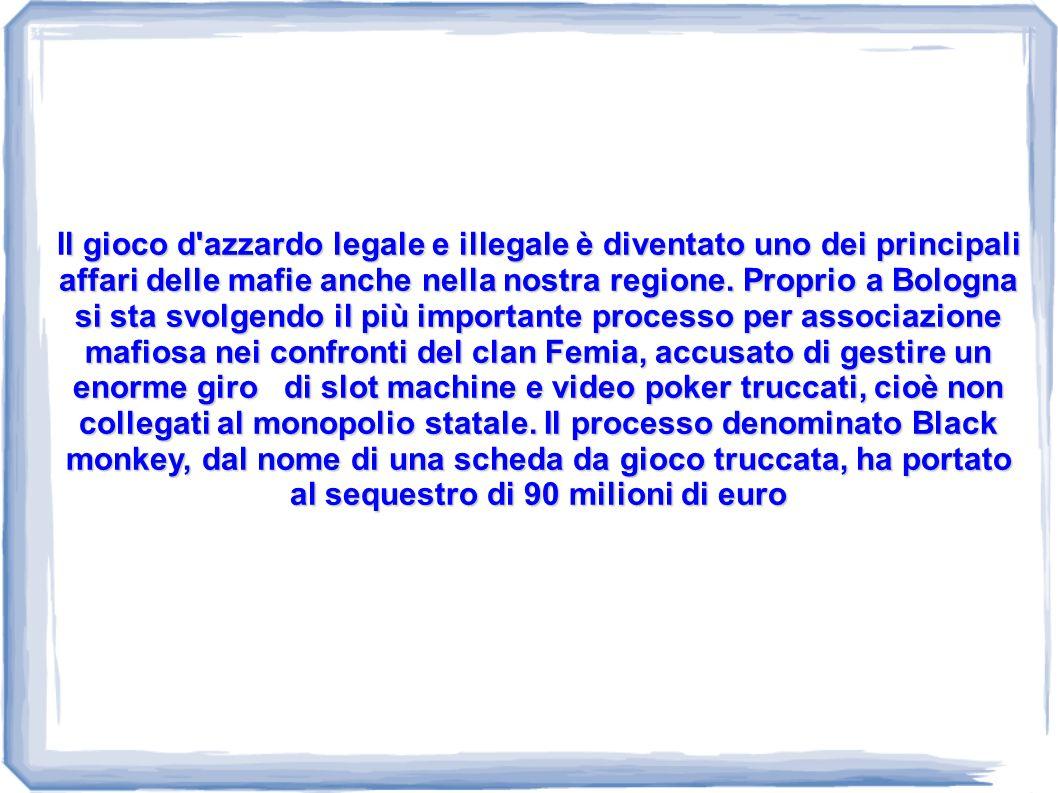 l gioco d'azzardo legale e illegale è diventato uno dei principali affari delle mafie anche nella nostra regione. Proprio a Bologna si sta svolgendo i