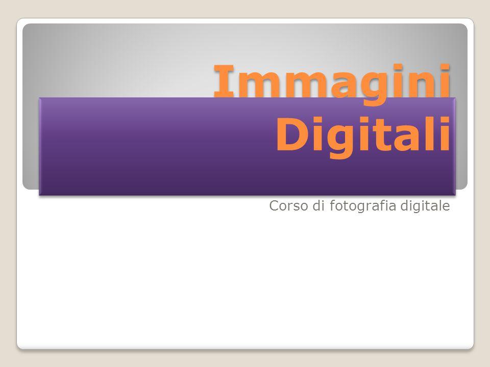 Immagini Digitali Corso di fotografia digitale