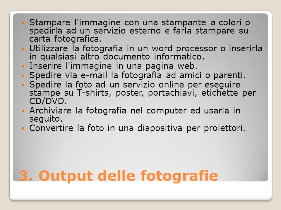 3. Output delle fotografie Stampare l'immagine con una stampante a colori o spedirla ad un servizio esterno e farla stampare su carta fotografica. Uti