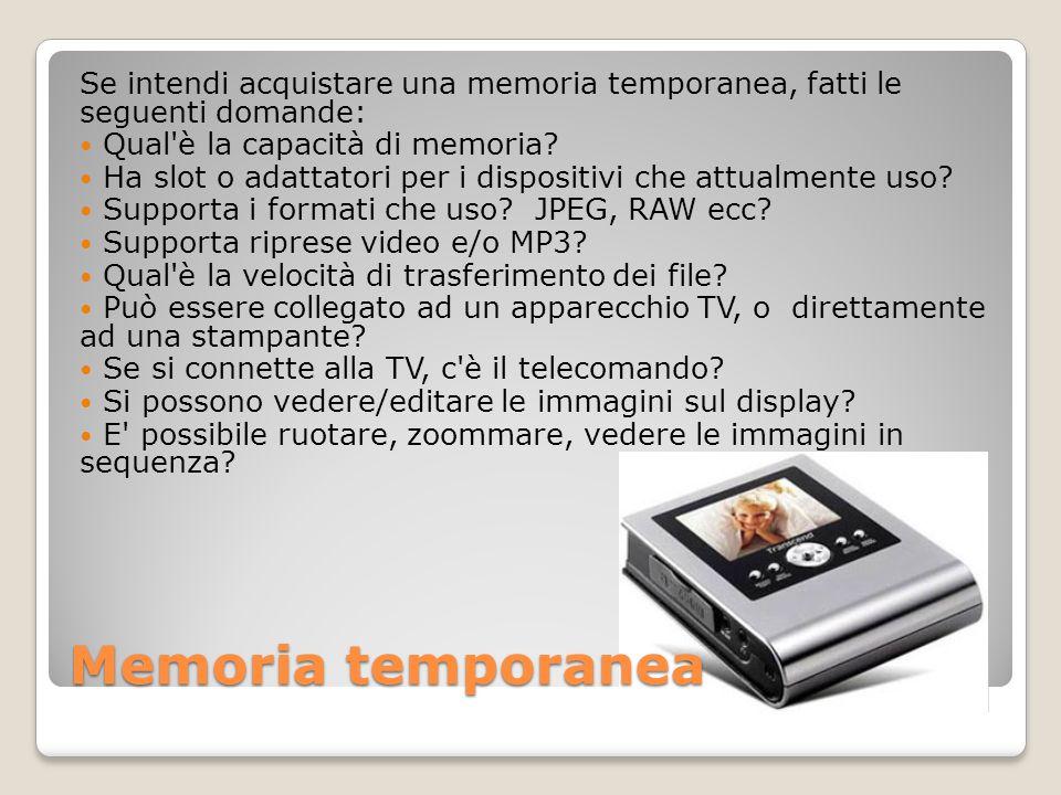 Memoria temporanea Se intendi acquistare una memoria temporanea, fatti le seguenti domande: Qual'è la capacità di memoria? Ha slot o adattatori per i