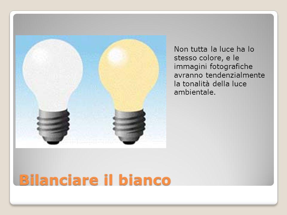 Bilanciare il bianco Non tutta la luce ha lo stesso colore, e le immagini fotografiche avranno tendenzialmente la tonalità della luce ambientale.