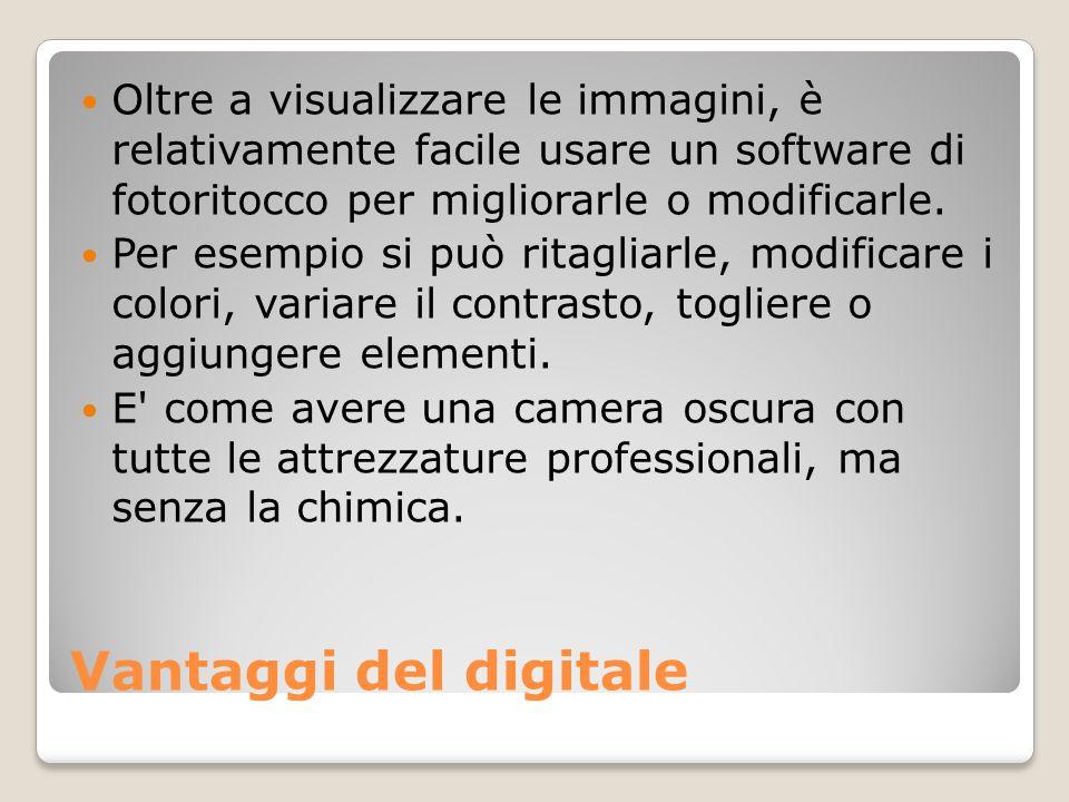 Vantaggi del digitale Oltre a visualizzare le immagini, è relativamente facile usare un software di fotoritocco per migliorarle o modificarle. Per ese