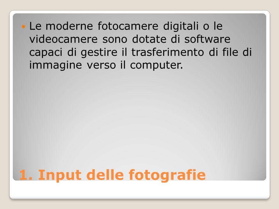1. Input delle fotografie Le moderne fotocamere digitali o le videocamere sono dotate di software capaci di gestire il trasferimento di file di immagi