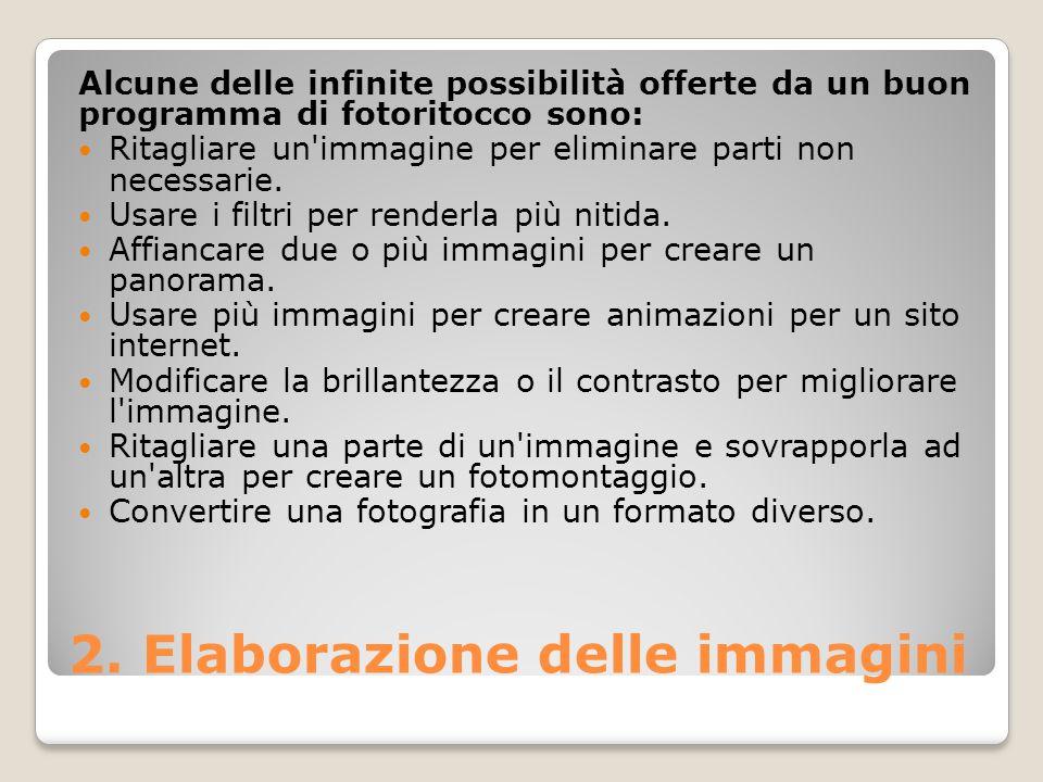 2. Elaborazione delle immagini Alcune delle infinite possibilità offerte da un buon programma di fotoritocco sono: Ritagliare un'immagine per eliminar
