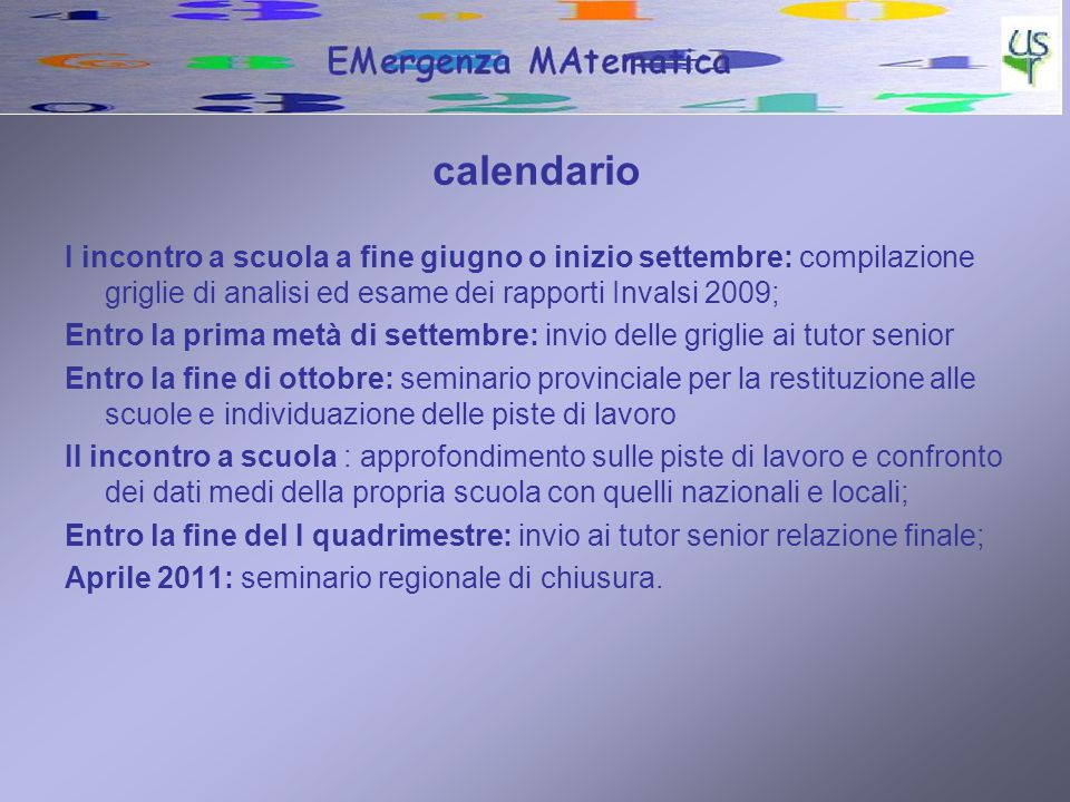 calendario I incontro a scuola a fine giugno o inizio settembre: compilazione griglie di analisi ed esame dei rapporti Invalsi 2009; Entro la prima me