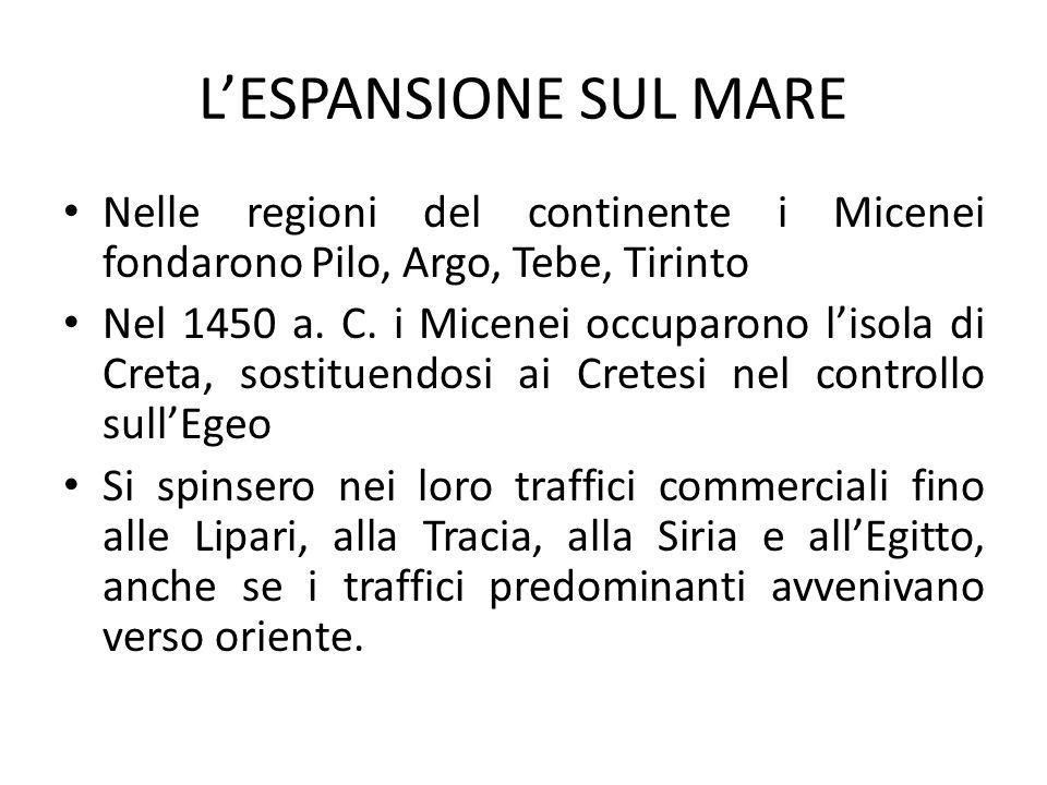 L'ESPANSIONE SUL MARE Nelle regioni del continente i Micenei fondarono Pilo, Argo, Tebe, Tirinto Nel 1450 a.