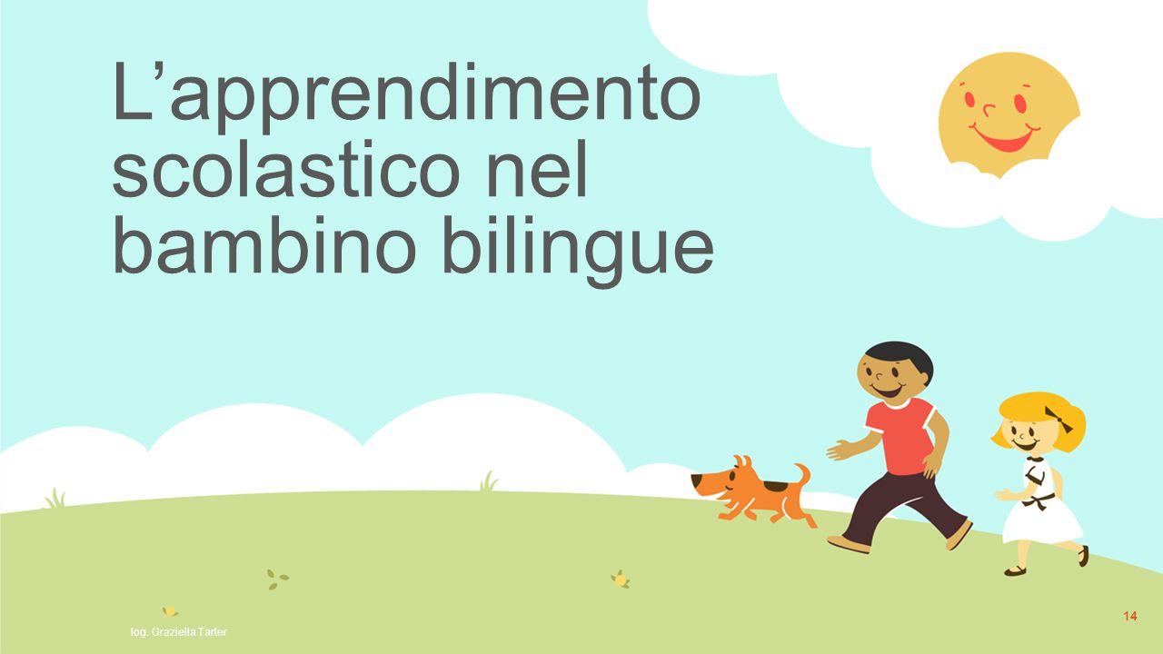 L'apprendimento scolastico nel bambino bilingue 14 log. Graziella Tarter