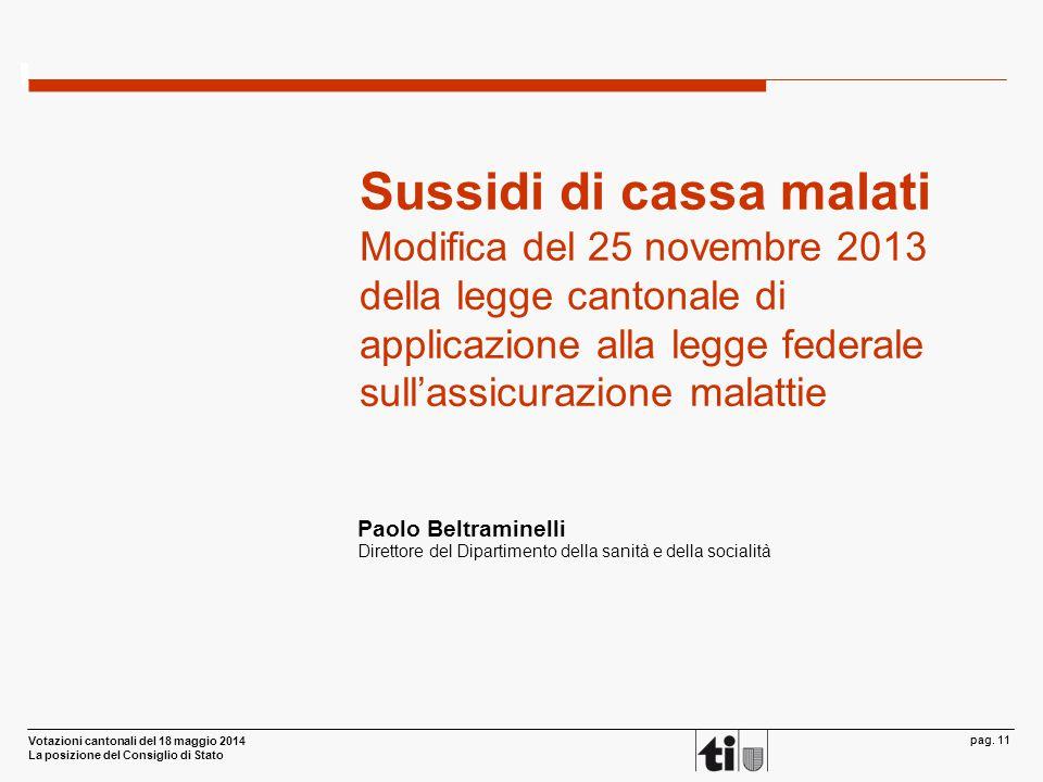 Votazioni cantonali del 18 maggio 2014 La posizione del Consiglio di Stato pag. 11 Sussidi di cassa malati Modifica del 25 novembre 2013 della legge c