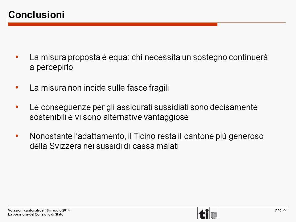 Votazioni cantonali del 18 maggio 2014 La posizione del Consiglio di Stato pag. 27 Conclusioni La misura proposta è equa: chi necessita un sostegno co