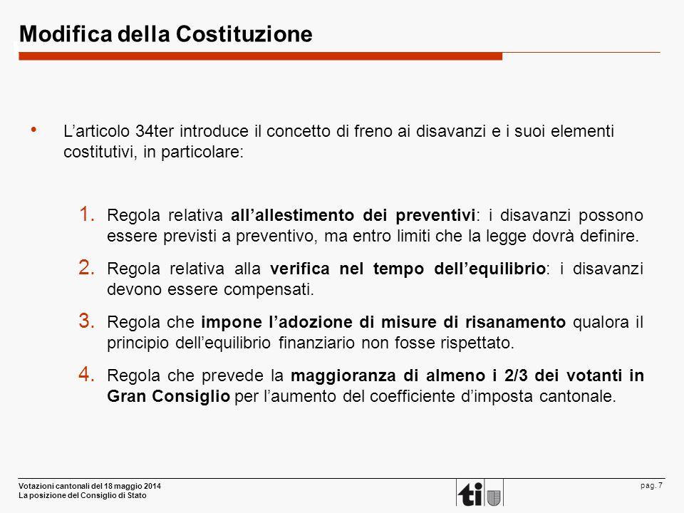 Votazioni cantonali del 18 maggio 2014 La posizione del Consiglio di Stato pag. 7 Modifica della Costituzione 1. Regola relativa all'allestimento dei