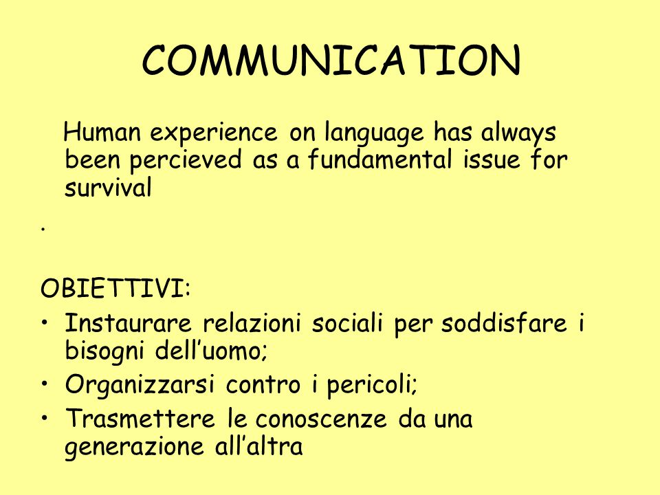COMMUNICATION Human experience on language has always been percieved as a fundamental issue for survival.