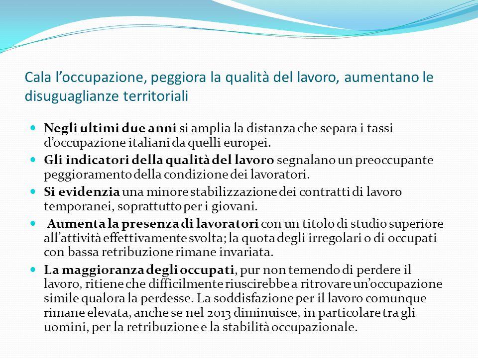 Cala l'occupazione, peggiora la qualità del lavoro, aumentano le disuguaglianze territoriali Negli ultimi due anni si amplia la distanza che separa i tassi d'occupazione italiani da quelli europei.