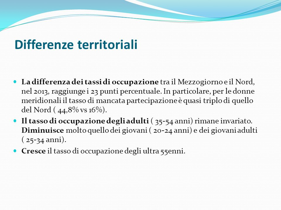 Differenze territoriali La differenza dei tassi di occupazione tra il Mezzogiorno e il Nord, nel 2013, raggiunge i 23 punti percentuale. In particolar