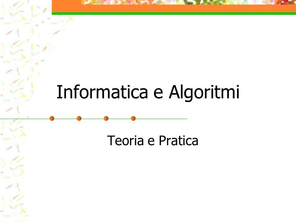 Informatica e Algoritmi Teoria e Pratica