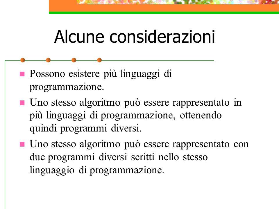 Alcune considerazioni Possono esistere più linguaggi di programmazione. Uno stesso algoritmo può essere rappresentato in più linguaggi di programmazio