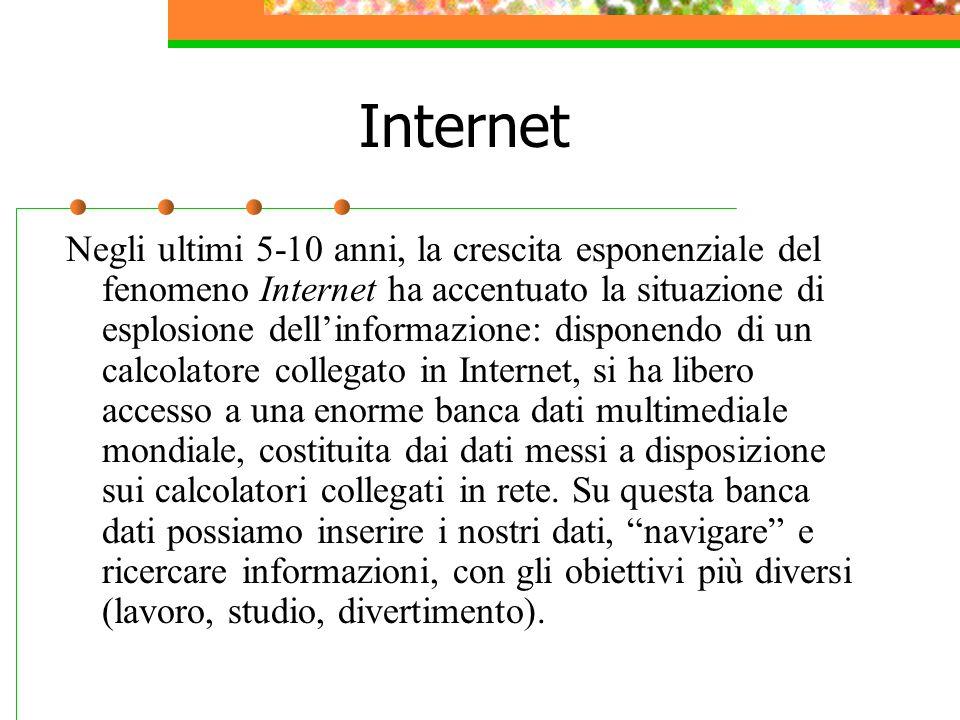 Internet Negli ultimi 5-10 anni, la crescita esponenziale del fenomeno Internet ha accentuato la situazione di esplosione dell'informazione: disponend