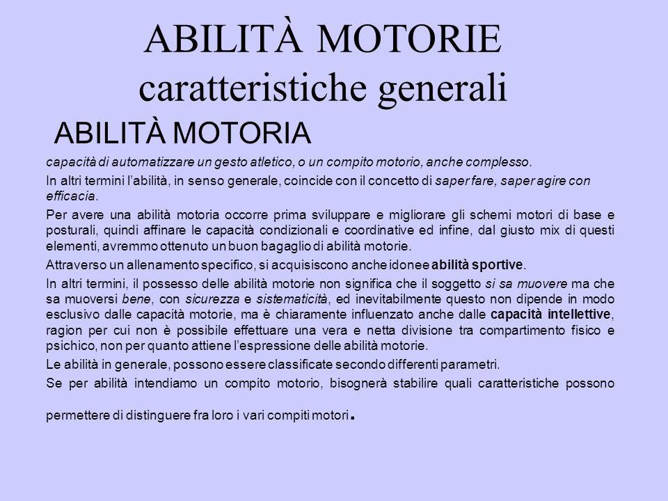 ABILITÀ MOTORIE caratteristiche generali ABILIT À MOTORIA capacità di automatizzare un gesto atletico, o un compito motorio, anche complesso.