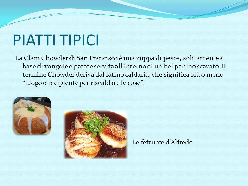 PIATTI TIPICI La Clam Chowder di San Francisco è una zuppa di pesce, solitamente a base di vongole e patate servita all interno di un bel panino scavato.