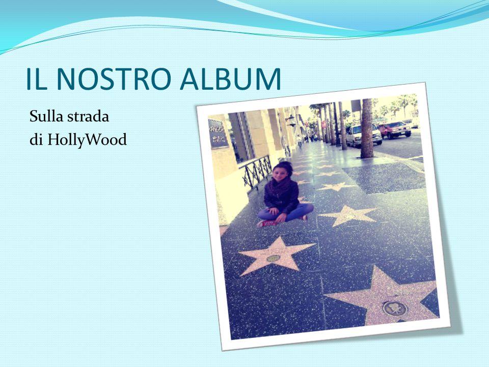 IL NOSTRO ALBUM Sulla strada di HollyWood