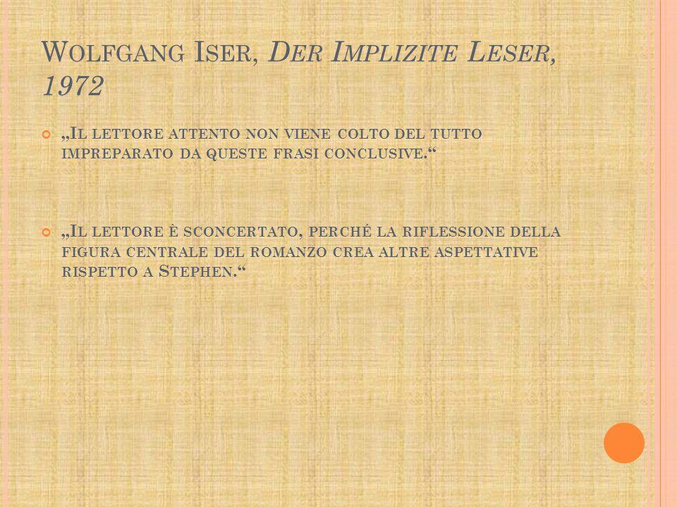 """W OLFGANG I SER, D ER I MPLIZITE L ESER, 1972 """"I L LETTORE ATTENTO NON VIENE COLTO DEL TUTTO IMPREPARATO DA QUESTE FRASI CONCLUSIVE. """"I L LETTORE È SCONCERTATO, PERCHÉ LA RIFLESSIONE DELLA FIGURA CENTRALE DEL ROMANZO CREA ALTRE ASPETTATIVE RISPETTO A S TEPHEN."""