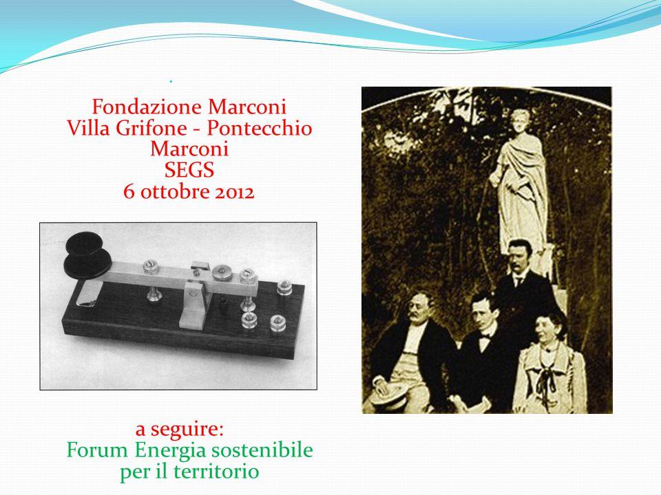 Fondazione Marconi Villa Grifone - Pontecchio Marconi SEGS 6 ottobre 2012 a seguire: Forum Energia sostenibile per il territorio