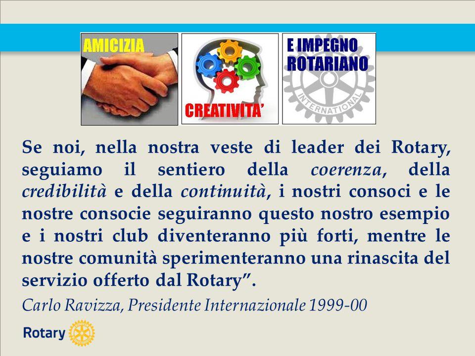 Se noi, nella nostra veste di leader dei Rotary, seguiamo il sentiero della coerenza, della credibilità e della continuità, i nostri consoci e le nostre consocie seguiranno questo nostro esempio e i nostri club diventeranno più forti, mentre le nostre comunità sperimenteranno una rinascita del servizio offerto dal Rotary .