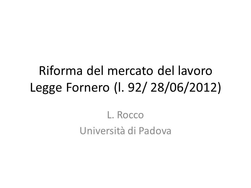 Riforma del mercato del lavoro Legge Fornero (l. 92/ 28/06/2012) L. Rocco Università di Padova