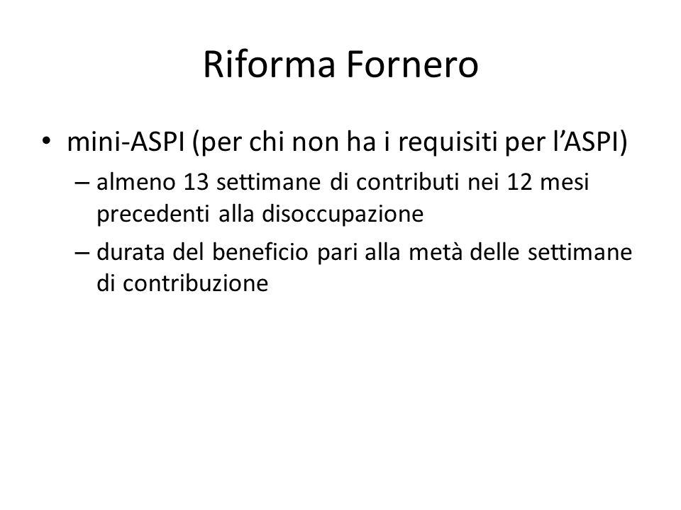 Riforma Fornero mini-ASPI (per chi non ha i requisiti per l'ASPI) – almeno 13 settimane di contributi nei 12 mesi precedenti alla disoccupazione – dur