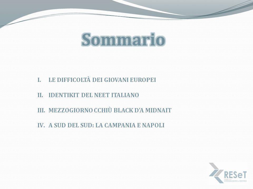 I.LE DIFFICOLTÀ DEI GIOVANI EUROPEI II.IDENTIKIT DEL NEET ITALIANO III.MEZZOGIORNO CCHIÙ BLACK D'A MIDNAIT IV.A SUD DEL SUD: LA CAMPANIA E NAPOLI