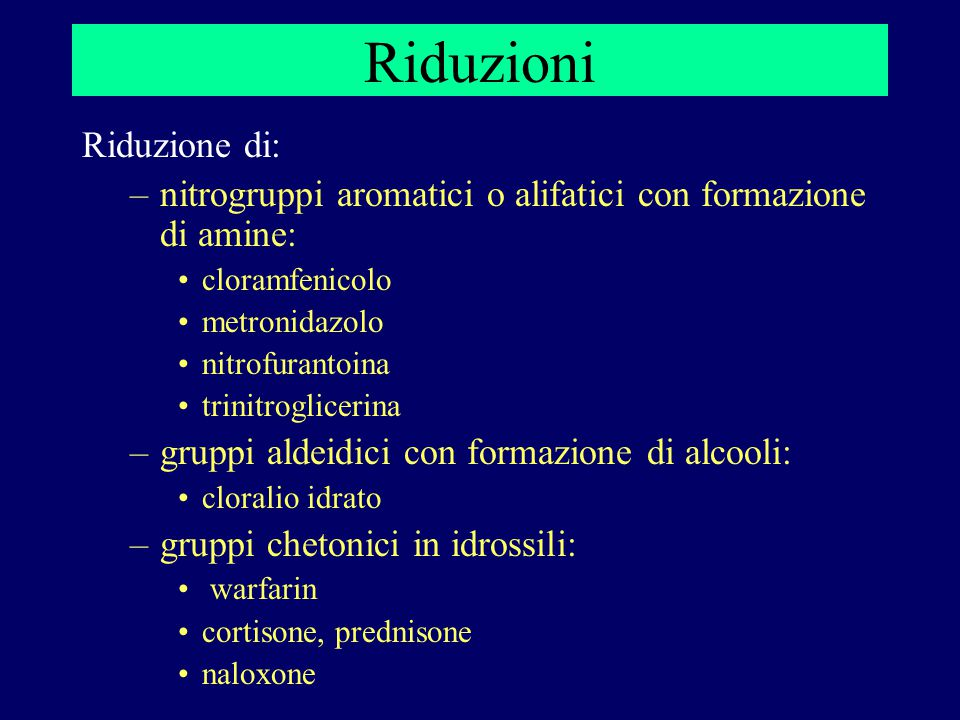 Riduzioni Riduzione di: –nitrogruppi aromatici o alifatici con formazione di amine: cloramfenicolo metronidazolo nitrofurantoina trinitroglicerina –gr