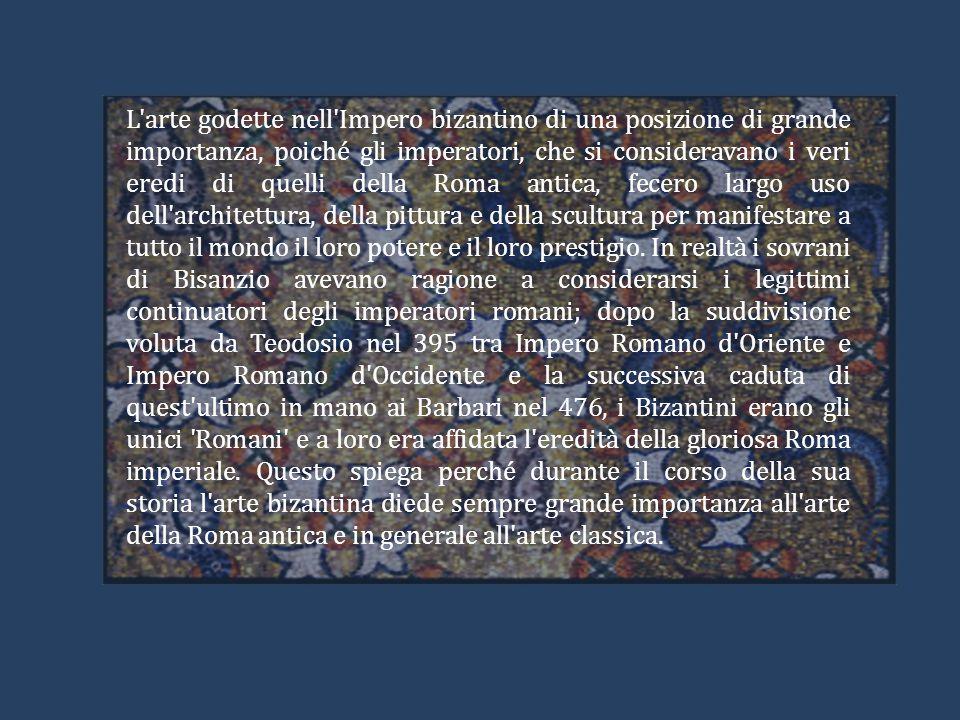 L'arte godette nell'Impero bizantino di una posizione di grande importanza, poiché gli imperatori, che si consideravano i veri eredi di quelli della R