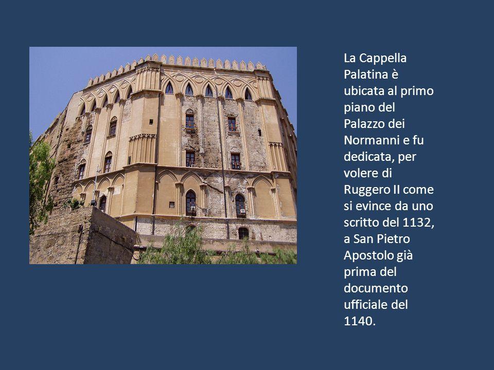 La Cappella Palatina è ubicata al primo piano del Palazzo dei Normanni e fu dedicata, per volere di Ruggero II come si evince da uno scritto del 1132,