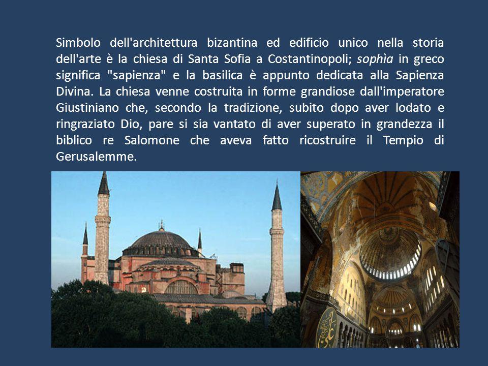 Simbolo dell'architettura bizantina ed edificio unico nella storia dell'arte è la chiesa di Santa Sofia a Costantinopoli; sophìa in greco significa