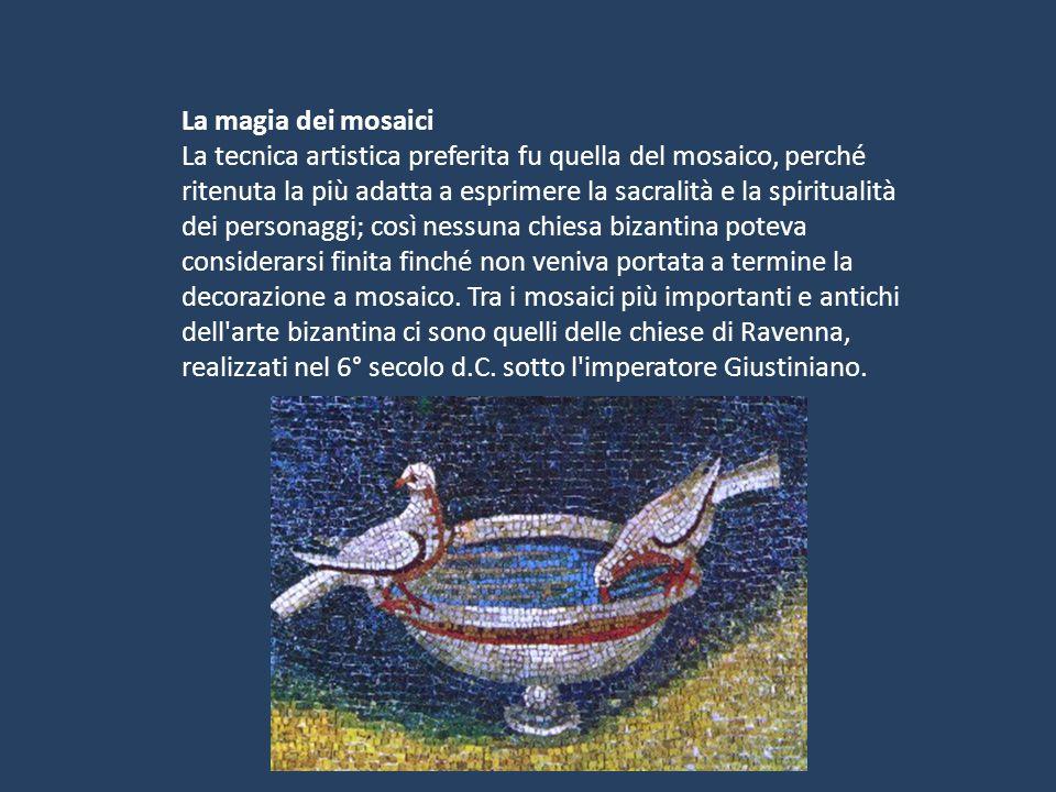 La magia dei mosaici La tecnica artistica preferita fu quella del mosaico, perché ritenuta la più adatta a esprimere la sacralità e la spiritualità de