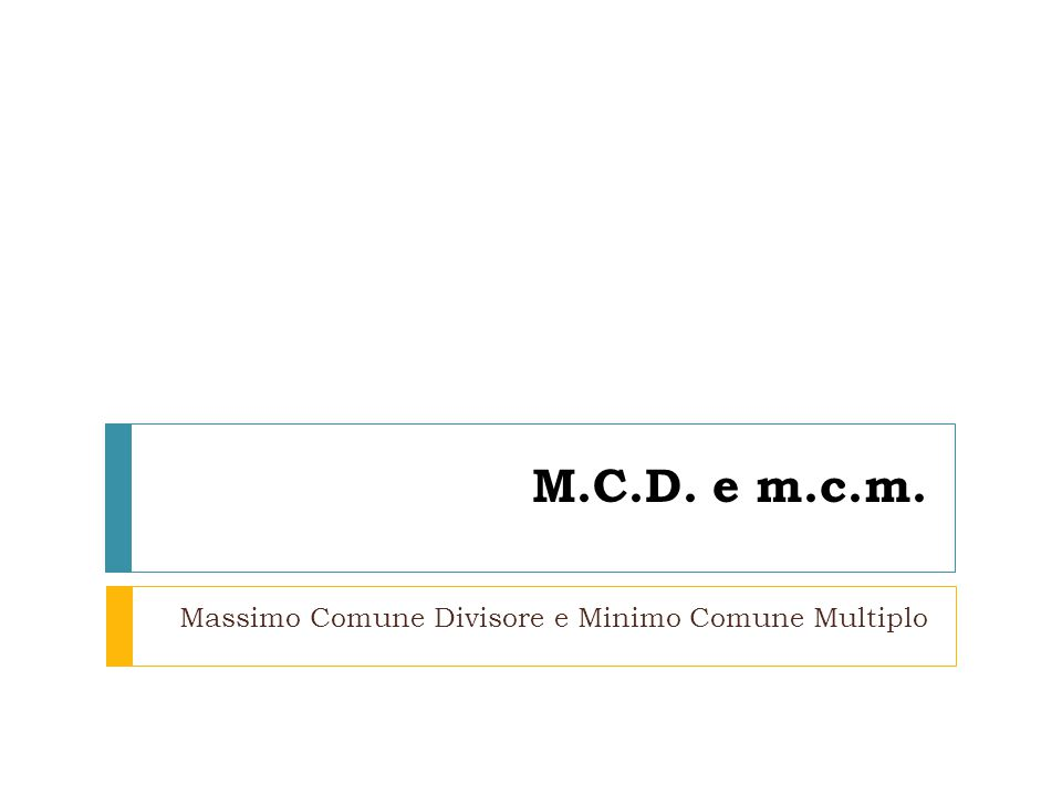M.C.D. e m.c.m. Massimo Comune Divisore e Minimo Comune Multiplo