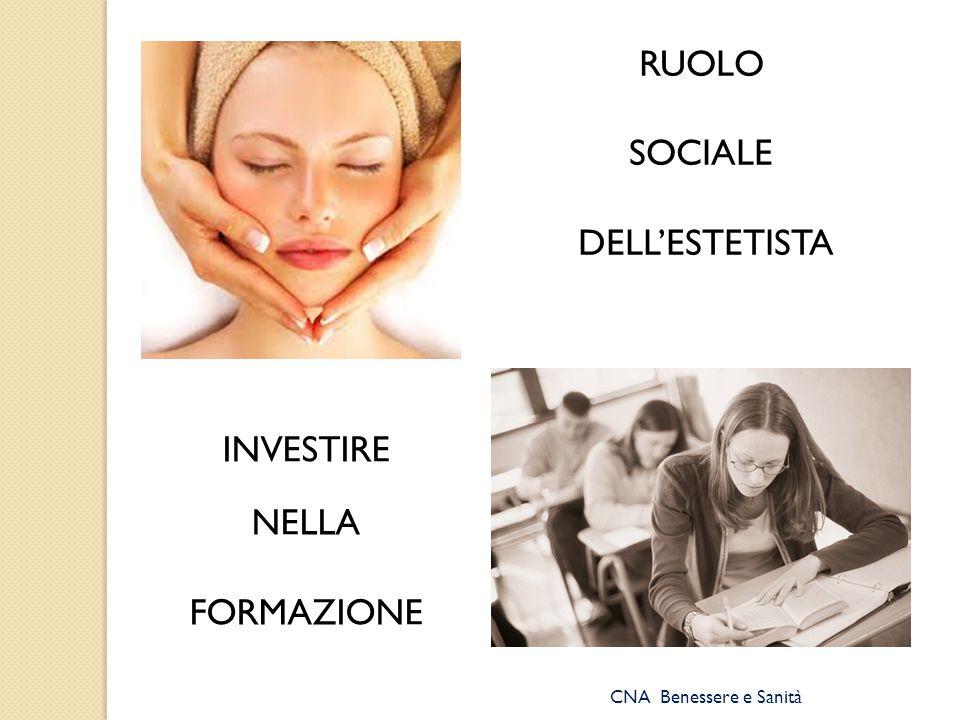 RUOLO SOCIALE DELL'ESTETISTA INVESTIRE NELLA FORMAZIONE CNA Benessere e Sanità