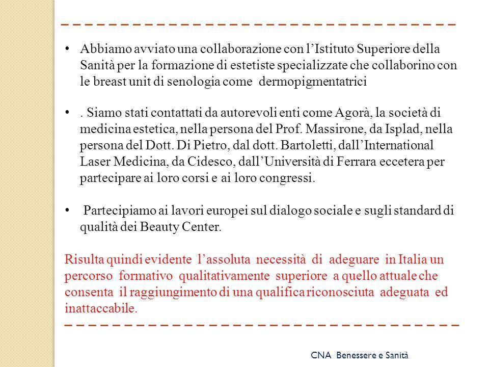 CNA Benessere e Sanità Abbiamo avviato una collaborazione con l'Istituto Superiore della Sanità per la formazione di estetiste specializzate che collaborino con le breast unit di senologia come dermopigmentatrici.