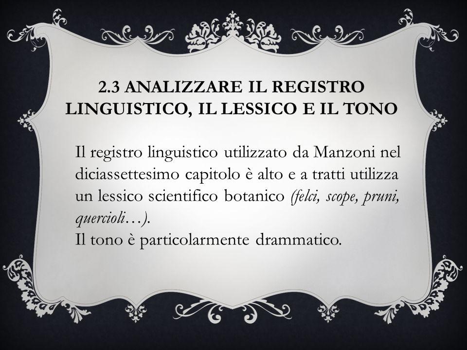 2.3 ANALIZZARE IL REGISTRO LINGUISTICO, IL LESSICO E IL TONO Il registro linguistico utilizzato da Manzoni nel diciassettesimo capitolo è alto e a tra