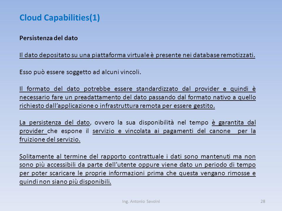 Ing. Antonio Savoini28 Cloud Capabilities(1) Persistenza del dato Il dato depositato su una piattaforma virtuale è presente nei database remotizzati.