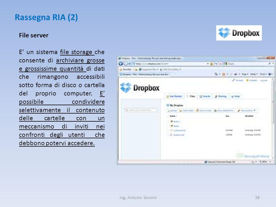 Ing. Antonio Savoini38 Rassegna RIA (2) File server E' un sistema file storage che consente di archiviare grosse e grossissime quantità di dati che ri