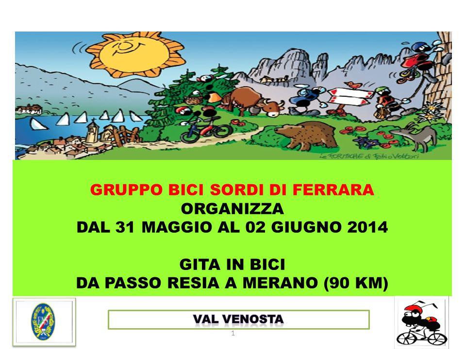 GRUPPO BICI SORDI DI FERRARA ORGANIZZA DAL 31 MAGGIO AL 02 GIUGNO 2014 GITA IN BICI DA PASSO RESIA A MERANO (90 KM) 1