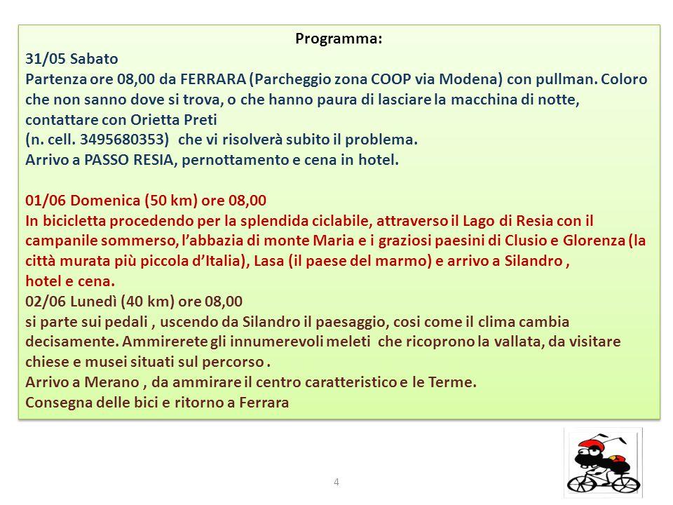 Programma: 31/05 Sabato Partenza ore 08,00 da FERRARA (Parcheggio zona COOP via Modena) con pullman. Coloro che non sanno dove si trova, o che hanno p