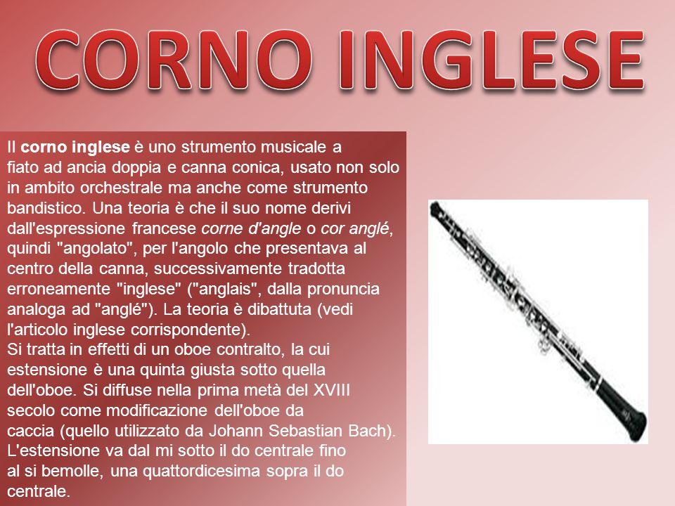 Il corno inglese è uno strumento musicale a fiato ad ancia doppia e canna conica, usato non solo in ambito orchestrale ma anche come strumento bandist
