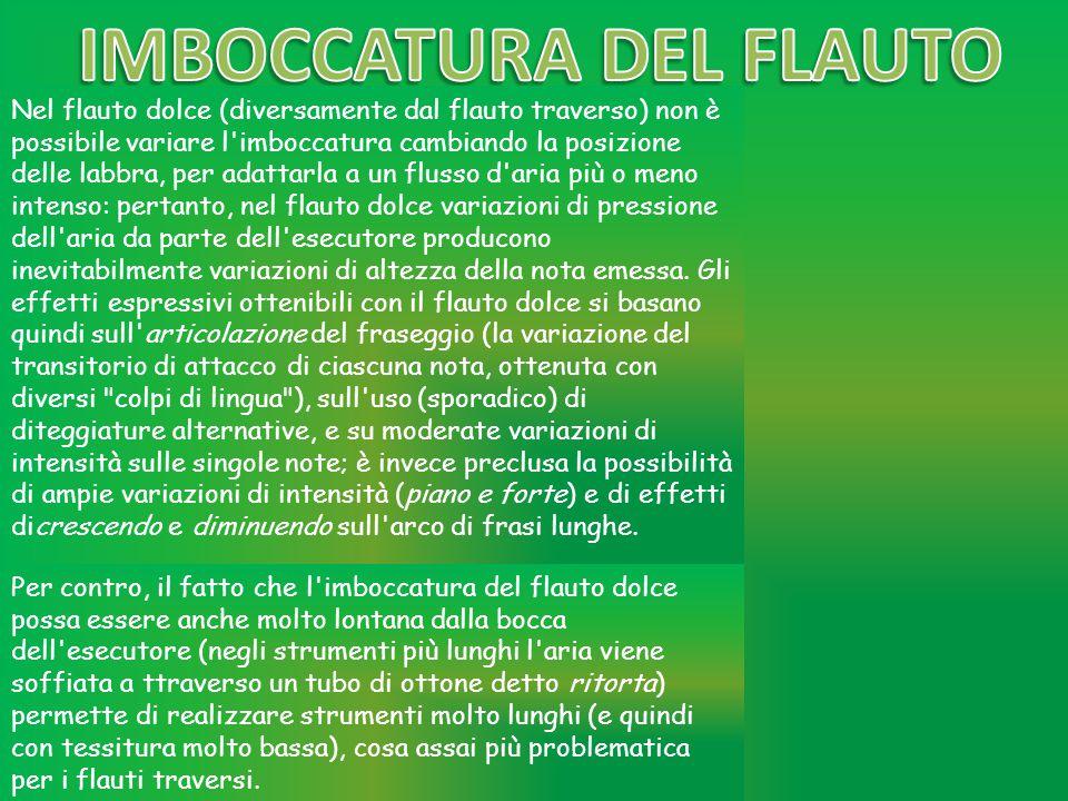 Nel flauto dolce (diversamente dal flauto traverso) non è possibile variare l'imboccatura cambiando la posizione delle labbra, per adattarla a un flus